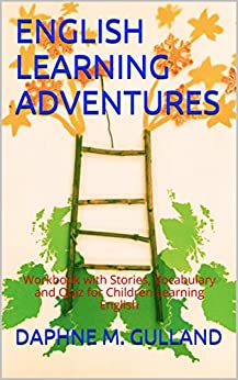 ENGLISH LEARNING ADVENTURES: Workbook with Stories, Vocabulary and Quiz for Children Learning English (English Edition)