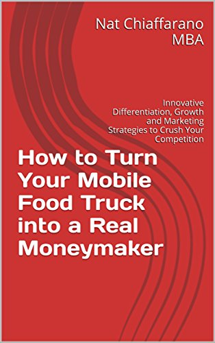 How to Turn Your Mobile Food Truck into a Real Moneymaker: Innovative Differentiation, Growth and Marketing Strategies to Crush Your Competition (English Edition) (Food Delivery Truck)