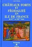 Châteaux-forts et féodalité en Ile-de-France XIe-XIIIe siècle