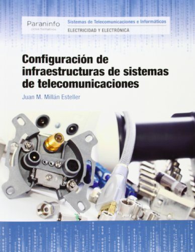 Configuración de infraestructuras de sistemas de telecomunicaciones por JUAN MANUEL MILLAN ESTELLER