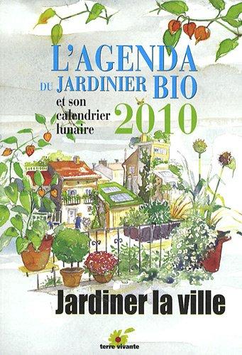 L'agenda du jardinier bio 2010 : Et son calendrier lunaire