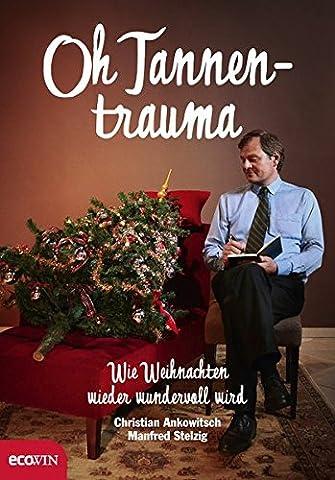 Oh Tannentrauma: Wie Weihnachten wieder wundervoll