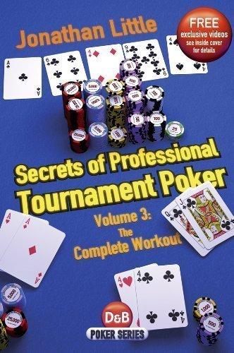 Secrets of Professional Tournament Poker, Volume 3: The Complete Workout by Jonathan Little (May 21 2013)