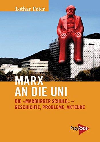Marx an die Uni: Die »Marburger Schule« - Geschichte, Probleme, Akteure (Neue Kleine Bibliothek)