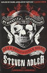 My Appetite for Destruction: Sex & Drugs & Guns N' Roses. Steven Adler with Lawrence J. Spagnola