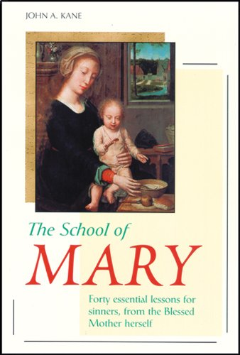 The School Of Mary Forty Essential Lessons For Sinners From The Blessed Mother Herself