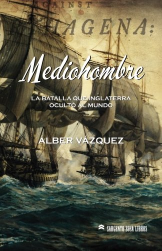 Mediohombre: The battle that England hid the world