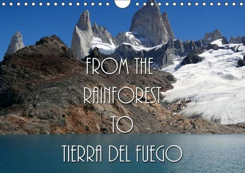 From the Rainforest to Tierra del Fuego 2016: The landscape of Chile and Argentina has some of the most beautiful and unspoilt scenery in the world. (Calvendo Nature)