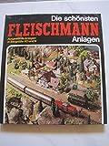 Die schönsten Fleischmann-Anlagen : ausgew. Anlagen in Baugrösse HO u. N.