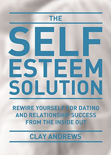 The Self-Esteem Solution: Rewire Yourself for Dating and Relationship Success from the Inside Out (English Edition)