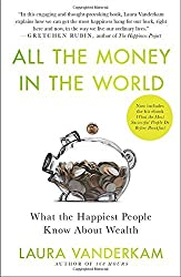 All the Money in the World: What the Happiest People Know About Wealth by Laura Vanderkam (2013-05-28)