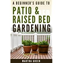 A Beginner's Guide to Patio and Raised Bed Gardening (Gardening Quick Start Guides Book 6) (English Edition)