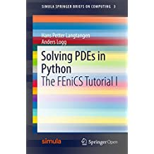 Solving PDEs in Python: The FEniCS Tutorial I (Simula SpringerBriefs on Computing Book 3) (English Edition)