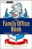 Family Office Book: Investing Capital for the Ultra-affluent (Wiley Finance)