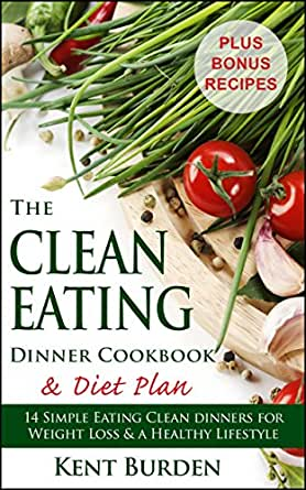 The Clean Eating Dinner Cookbook & Diet Plan: 14 Simple ...