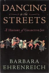 Dancing in the Streets: A History of Collective Joy by Barbara Ehrenreich (2006-08-01)
