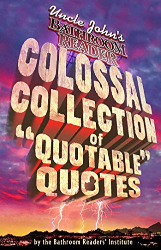Uncle John's Bathroom Reader Colossal Collection of Quotable Quotes (English Edition)