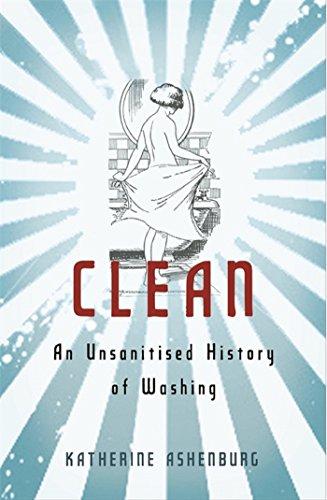 Clean: An Unsanitised History of Washing (English Edition) por Katherine Ashenburg