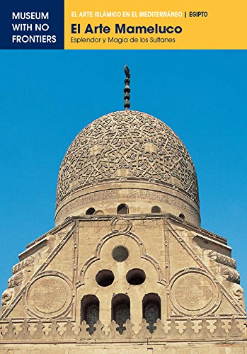 El Arte Mameluco. Esplendor y magía de los Sultanes: 1 (El Arte Islámico en el Mediterráneo)
