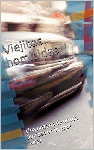 Viejitos homicidas: Una historia de un día lluvioso en Buenos Aires por Ana Bell