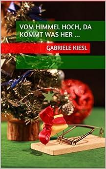 Vom Himmel hoch, da kommt was her ... (German Edition) by [Kiesl, Gabriele]
