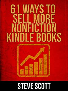 61 Ways to Sell More Nonfiction Kindle Books (English Edition) von [Scott, Steve]