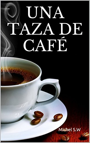 UNA TAZA DE CAFÉ por Michel S.W