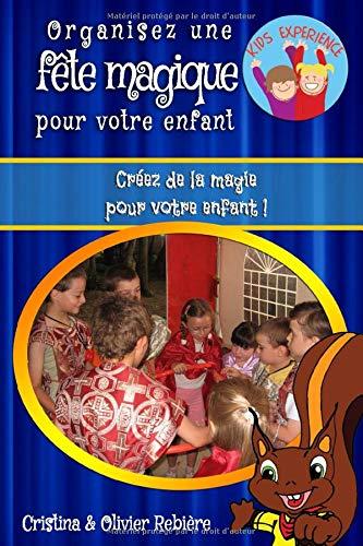 Organisez une fête magique pour votre enfant: Créez de la magie pour votre enfant ! par  Cristina Rebière, Olivier Rebière
