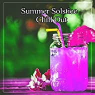 Summer Solstice Chill Out - Deep Chill Out Music, Soothing Bounce Pure Chill, Deep Relaxation, Ambient Music