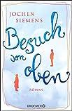 Besuch von oben: Roman von Jochen Siemens