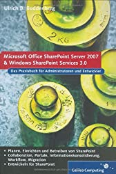 Office SharePoint Server 2007 und Windows SharePoint Services 3.0. Das Praxisbuch für Administratoren und Entwickler(Inkl. CD-ROM)