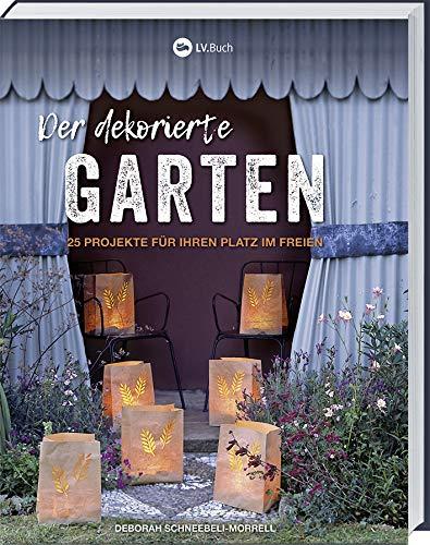 Der dekorierte Garten: 25 Projekte für deinen Platz im Freien (Gartendeko Im Freien)