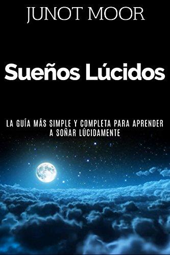 Sueños Lúcidos - Cómo experimentar sueños lúcidos, la guía más simple y completa para aprender