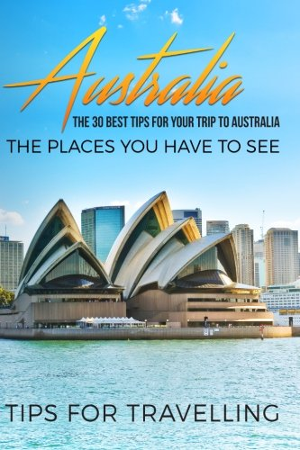 australia-australia-travel-guide-the-30-best-tips-for-your-trip-to-australia-the-places-you-have-to-