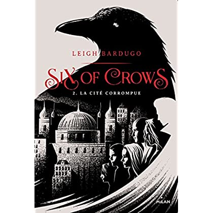 Six of crows, Tome 02 : La cité corrompue