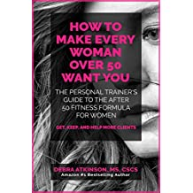 Make Every Woman Over 50 Want YOU: The personal trainer's guide to the after 50 fitness formula for women  (English Edition)