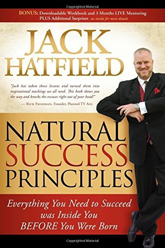 Natural Success Principles: Everything You Need to Succeed Was Inside You Before You Were Born by Jack Hatfield (July 28,2009)