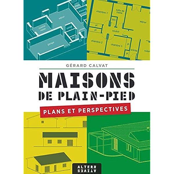 Amazon Fr Maisons De Plain Pied Plans Et Perspectives Calvat Gerard Livres