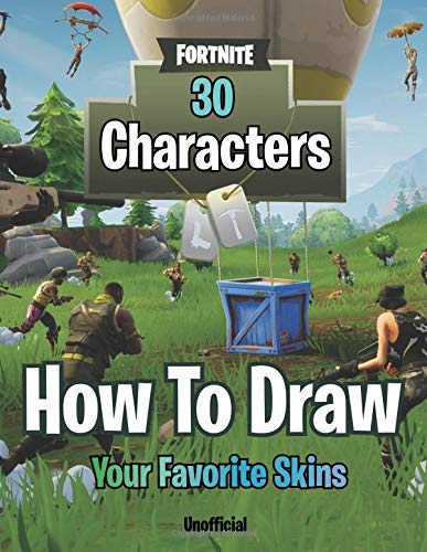 How to Draw Fortnite. 30 Characters: Draw Your Favorite Skins. Drawing Fortnite Heroes  (Unofficial Book) por Elrori Publishing