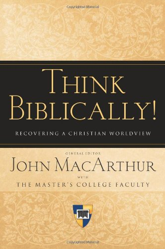 Think Biblically! (Paperback Edition): Recovering a Christian Worldview
