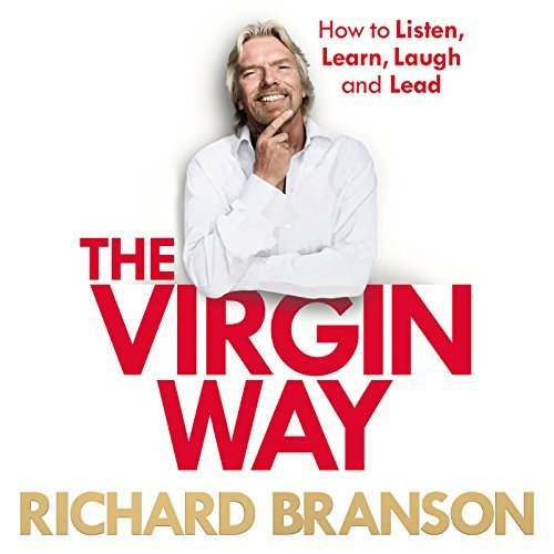 The Virgin Way: How to Listen, Learn, Laugh and Lead by Sir Richard Branson (2014-09-09)
