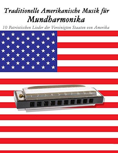Traditionelle Amerikanische Musik für Mundharmonika: 10 Patriotischen Lieder der Vereinigten Staaten von Amerika