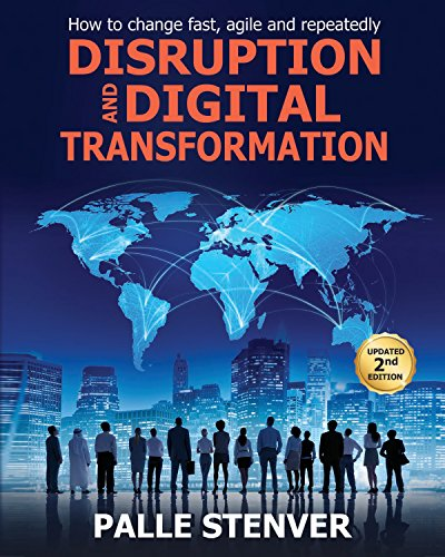 Disruption and Digital Transformation: How to change fast, agile and repeatedly (English Edition)