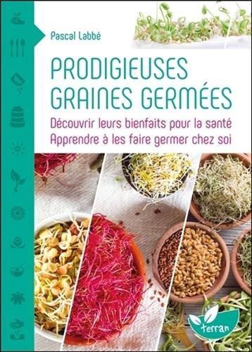 Prodigieuses graines germées : Découvrir leurs bienfaits pour la santé, apprendre à les faire germer chez soi par From Editions de Terran