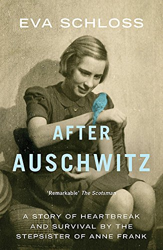 After Auschwitz: A Story of Heartbreak and Survival by the Step-sister of Anne Frank
