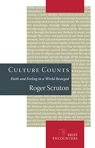 Culture Counts: Faith and Feeling in a World Besieged (Brief Encounters) por Roger Scruton