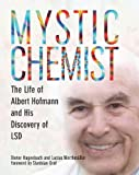 mystic chemist the life of albert hofmann and his discovery of lsd by dieter hagenbach 2013 06 01