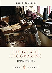 Clogs and Clogmaking (Shire Library)