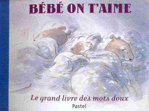 Bébé on t'aime : Le grand livre des mots doux par Carl Norac, Claude-K Dubois