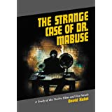 The Strange Case of Dr. Mabuse: A Study of the Twelve Films and Five Novels